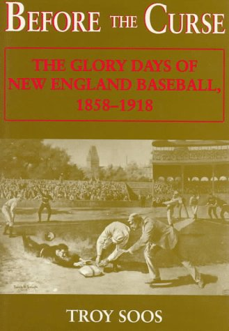 9780940160705: Before the Curse: The Glory Days of New England Baseball, 1858-1918