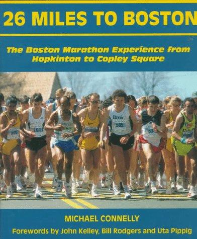 26 Miles to Boston: The Boston Marathon Experience from Hopkinton to Copley Square: Michael ...
