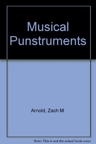 Musical Punstruments: A Guide to the Construction,: Arnold, Zach M.