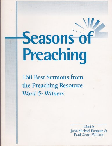 Seasons of Preaching: 160 Best Sermons from: Editor-Paul Scott Wilson;
