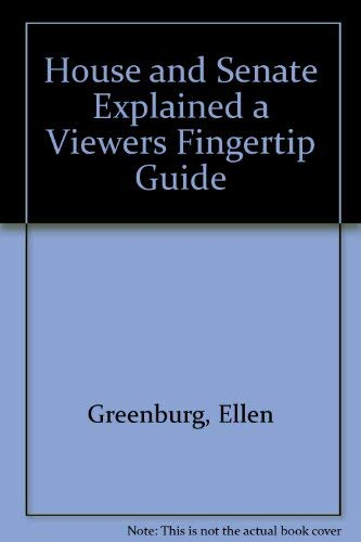 House and Senate Explained a Viewers Fingertip Guide: Greenburg, Ellen
