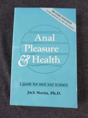Anal Pleasures and Health : A Guide for Men and Women - Includes Guidelines for AIDS Risk Reduction...