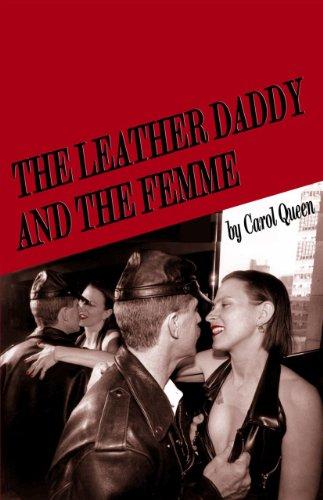 The Leather Daddy and the Femme: An Erotic Novel in Several Scenes and a Few Conversations: Queen, ...