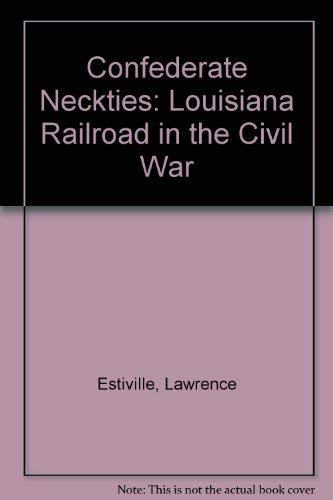 9780940231054: Confederate Neckties: Louisiana Railroads in the Civil War (McGinty Monograph Series)
