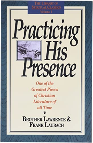 Practicing His Presence (The Library of Spiritual Classics, Volume 1) - Brother Lawrence; Frank Laubach