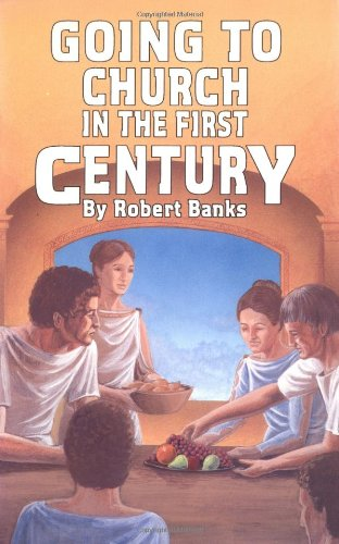 Going to Church in the First Century: Robert Banks; Illustrator-Judith Clingan