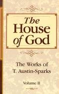 The House of God (Works of T. Austin-Sparks) (0940232634) by T. Austin Sparks