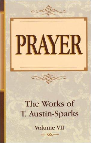 Prayer (Works of T. Austin-Sparks): Austin-Sparks, T.