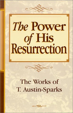 The Power of His Resurrection (Works of: T. Austin-Sparks