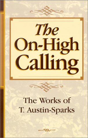 The On-High Calling (Works of T. Austin-Sparks)