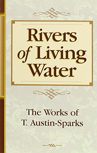 9780940232853: Rivers of Living Water (Works of T. Austin-Sparks)