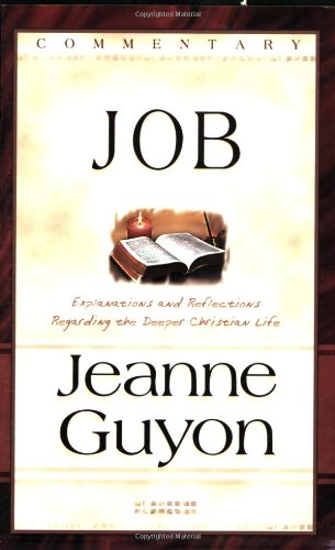 The Book of Job: With Explanations and Reflections Regarding the Deeper Christian Life: Jeanne ...