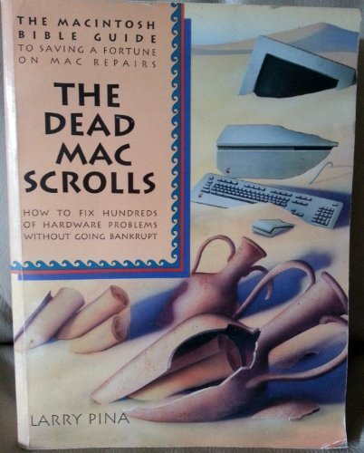 9780940235250: The Dead Mac Scrolls: The MacIntosh Bible Guide to Saving Thousands on Mac Repairs : How to Fix Hundreds of Hardware Problems Without Going Bankrupt