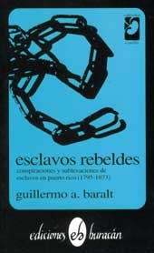9780940238077: Esclavos Rebeldes: Conspiraciones y sublevaciones de esclavos en Puerto Rico (1795-1873) (Coleccion Semilla) (Spanish Edition)