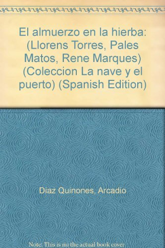 9780940238428: El almuerzo en la hierba: (Lloréns Torres, Palés Matos, René Marqués) (Colección La nave y el puerto) (Spanish Edition)