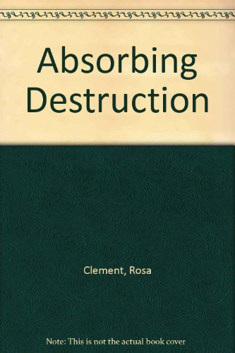 Absorbing Destruction - Poetry by 10 Women: Rosa Clement, Alexis