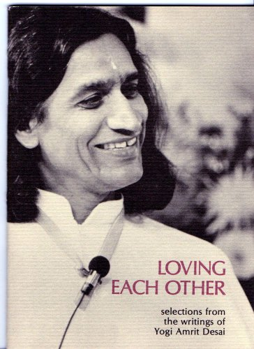 Loving each other: Selections from the writings of Yogi Amrit Desai (0940258196) by Amrit Desai