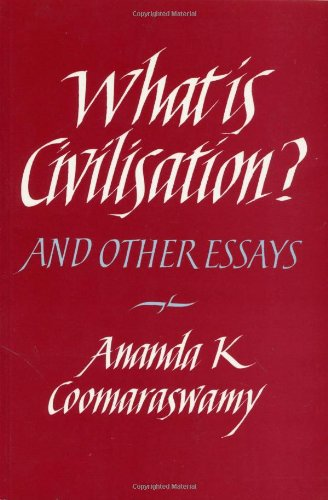 What Is Civilization?: And Other Essays: Ananda K. Coomaraswamy