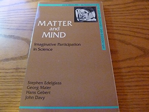 Matter and Mind: Imaginative Participation in Science: Edelglass, Stephen, Maier,