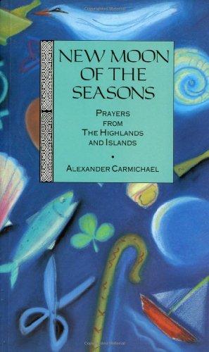 New Moon of the Seasons: Prayers from: Alexander Carmichael