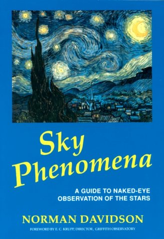 9780940262560: Sky Phenomena: A Guide to Naked-Eye Observation of the Stars: With Sections on Poetry in Astronomy, Constellation Mythology, and the (Renewal of Education Series)