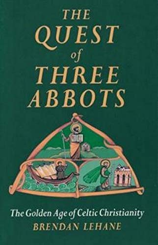 The Quest of Three Abbots: The Golden Age of Celtic Christianity