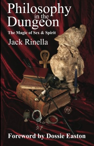 Philosophy In the Dungeon, The Magic of Sex & Spirit (0940267101) by Jack Rinella