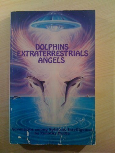 9780940267114: Dolphins, Extraterrestrials Angels: Adventures Among Spiritual Intelligences
