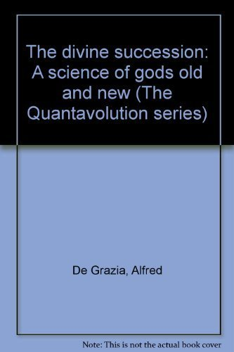 The Divine Succession: A Science of Gods Old and New: De Grazia, Alfred