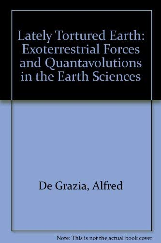 9780940268067: Lately Tortured Earth: Exoterrestrial Forces and Quantavolutions in the Earth Sciences