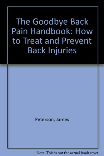 The Goodbye Back Pain Handbook: How to Treat and Prevent Back Injuries (0940279207) by James Peterson; James, M.D. Wheelwe