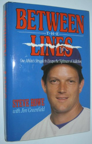 Between the Lines: One Athlete's Struggle to Escape the Nightmare of Addiction (0940279258) by Jim Greenfield; Steve Howe