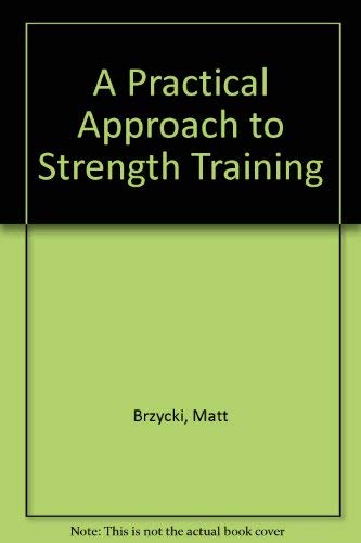 9780940279261: A Practical Approach to Strength Training