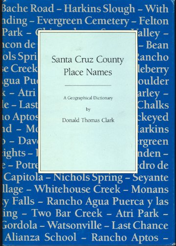 Santa Cruz County Place Names: A Geographical Dictionary.: Donald Thomas Clark.