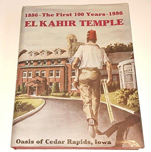 El Kahir Temple The First 100 Years 1886 - 1986 (El Kehir Temple History): Iowa Oasis of Cedar ...