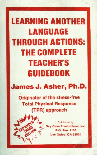 Learning Another Language Through Actions: The Complete: James J. Asher