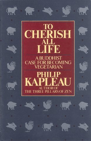 To Cherish All Life: A Buddhist View of Animal Slaughter and Meat Eating: Kapleau, Philip; Kapleau,...