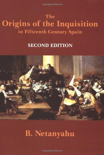 Нетаниягу Б. Истоки инквизиции в Испании XV века