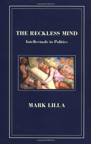 9780940322769: The Reckless Mind: Intellectuals in Politics