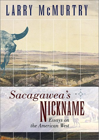 Sacagawea's Nickname: Essays on the American West: McMurtry, Larry, McMurtry,