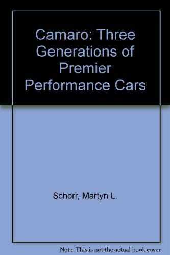 Camaro: Three Generations of Premier Performance Cars: Schorr, Martyn L.