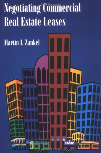 Negotiating Commercial Real Estate Leases: Martin I. Zankel