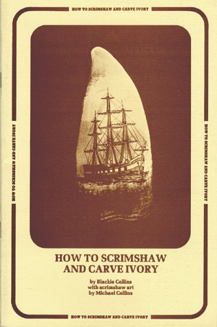 How to Scrimshaw and Carve Ivory (0940362015) by Blackie Collins; Michael Collins