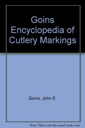 9780940362123: Goins Encyclopedia of Cutlery Markings