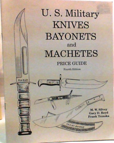 9780940362161: U.S. Military Knives, Bayonets and Machetes Price Guide, Fourth Edition