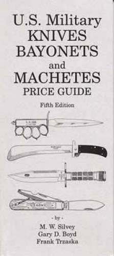 U.S. Military Knives, Bayonets and Machetes Price: Silvey, M.W., Boyd,