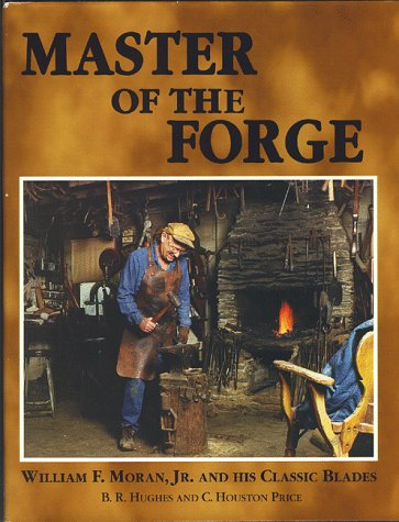 9780940362482: Master of the Forge: William F. Moran Jr. and His Classic Blades