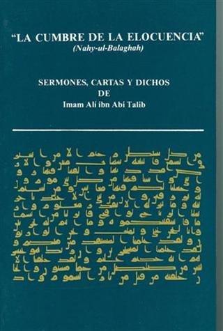 9780940368910: La cumbre de la elocuencia: Sermones, cartas y dichos de Imam Ali ibn Abi Talib (Spanish Edition)