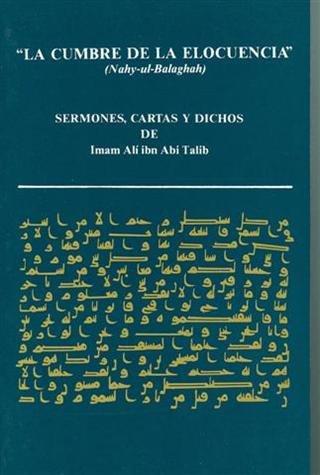 9780940368910: La cumbre de la elocuencia: Sermones, cartas y dichos de Imam Alí ibn Abi Talib (Spanish Edition)