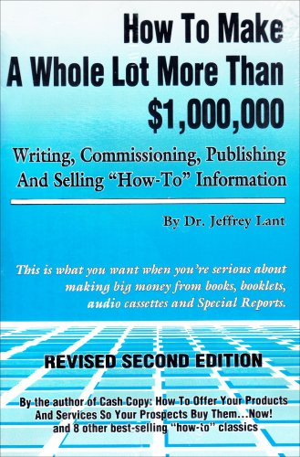 9780940374263: How to Make a Whole Lot More Than 1,000,000 Writing, Commissioning, Publishing, and Selling How to Information
